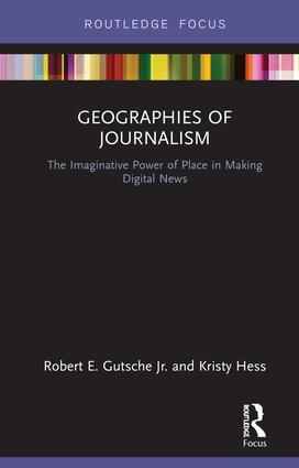 Geographies of Journalism: The Imaginative Power of Place in Making Digital News book cover