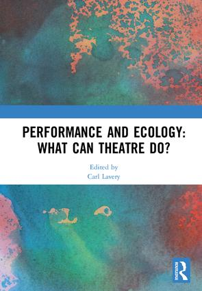 Performance and Ecology: What Can Theatre Do? book cover