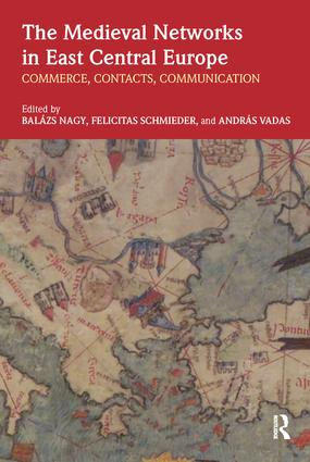 The Medieval Networks in East Central Europe: Commerce, Contacts, Communication, 1st Edition (Paperback) book cover