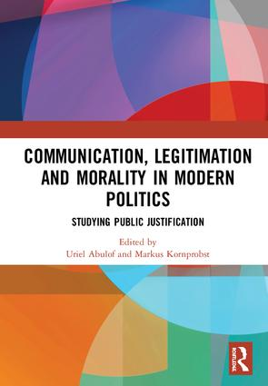 Communication, Legitimation and Morality in Modern Politics: Studying Public Justification, 1st Edition (Hardback) book cover