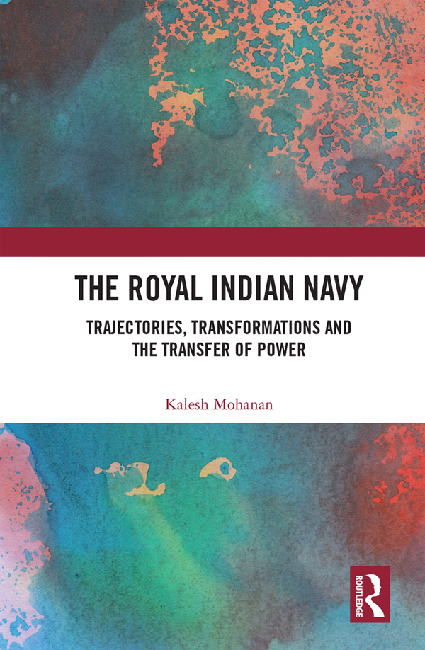 The Royal Indian Navy: Trajectories, Transformations and the Transfer of Power, 1st Edition (Hardback) book cover