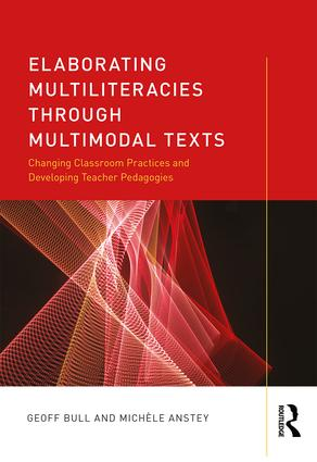 Elaborating Multiliteracies through Multimodal Texts: Changing Classroom Practices and Developing Teacher Pedagogies, 1st Edition (e-Book) book cover