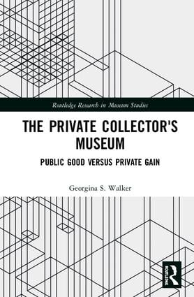 The Private Collector's Museum: Public Good Versus Private Gain book cover