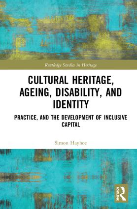 Cultural Heritage, Ageing, Disability, and Identity: Practice, and the development of inclusive capital, 1st Edition (Hardback) book cover