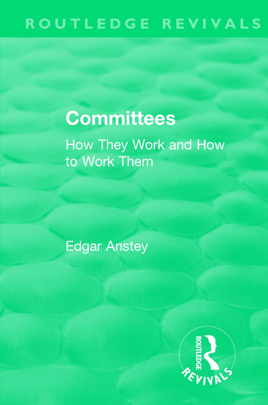 Routledge Revivals: Committees (1963): How They Work and How to Work Them book cover