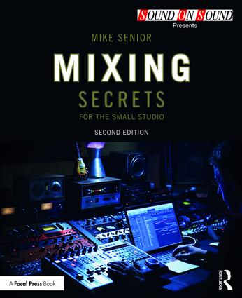 Mixing Secrets for the Small Studio: 2nd Edition (Paperback) book cover
