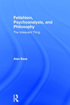 Fetishism, Psychoanalysis, and Philosophy: The Iridescent Thing, 1st Edition (Hardback) book cover