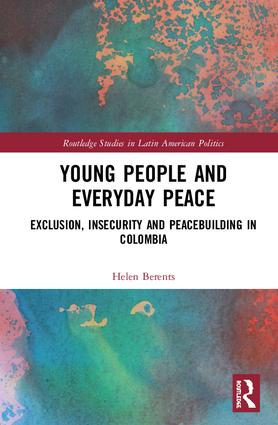 Young People and Everyday Peace: Exclusion, Insecurity and Peacebuilding in Colombia, 1st Edition (Hardback) book cover