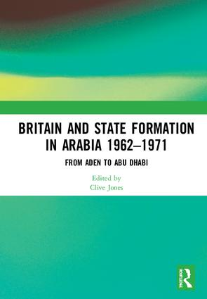 Britain and State Formation in Arabia 1962–1971: From Aden to Abu Dhabi book cover