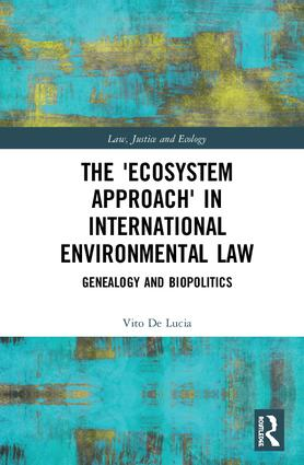 The 'Ecosystem Approach' in International Environmental Law: Genealogy and Biopolitics book cover