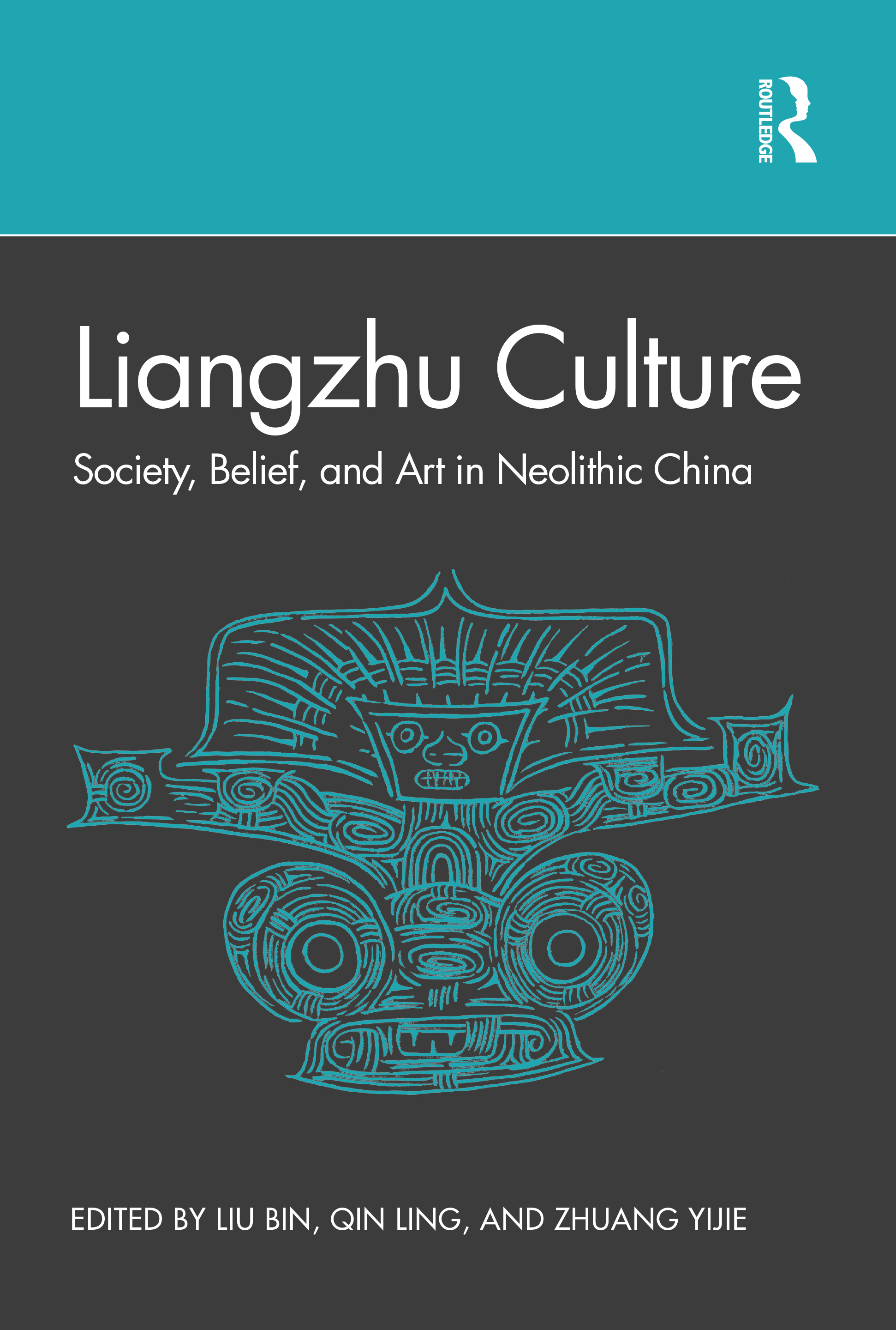 Liangzhu Culture: Society, Belief and Art in Neolithic China book cover