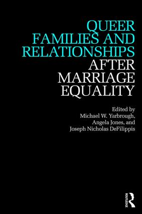 Queer Families and Relationships After Marriage Equality: 1st Edition (Paperback) book cover