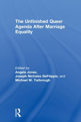 The Unfinished Queer Agenda After Marriage Equality: 1st Edition (Hardback) book cover