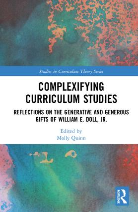 Complexifying Curriculum Studies: Reflections on the Generative and Generous Gifts of William E. Doll, Jr. book cover