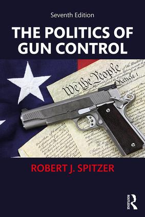 The Politics of Gun Control: 7th Edition (Paperback) book cover