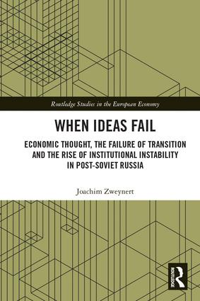 When Ideas Fail: Economic Thought, the Failure of Transition and the Rise of Institutional Instability in Post-Soviet Russia book cover