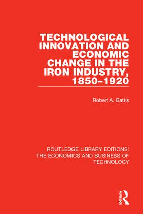 Technological Innovation and Economic Change in the Iron Industry, 1850-1920: 1st Edition (Hardback) book cover