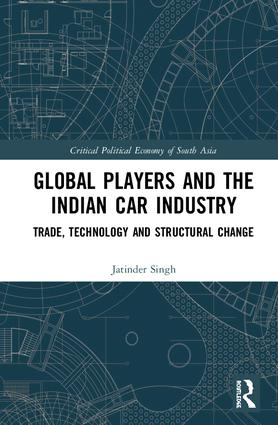 Global Players and the Indian Car Industry: Trade, Technology and Structural Change, 1st Edition (Hardback) book cover