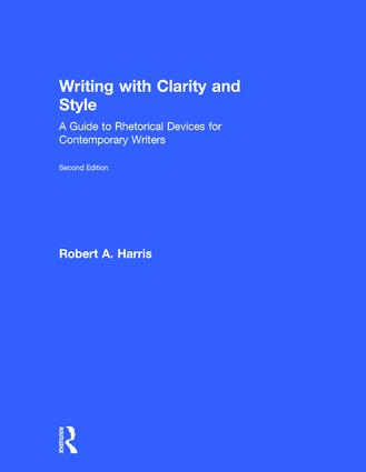 Writing with Clarity and Style: A Guide to Rhetorical Devices for Contemporary Writers, 2nd Edition (Hardback) book cover
