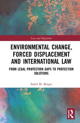 Environmental Change, Forced Displacement and International Law: from legal protection gaps to protection solutions book cover