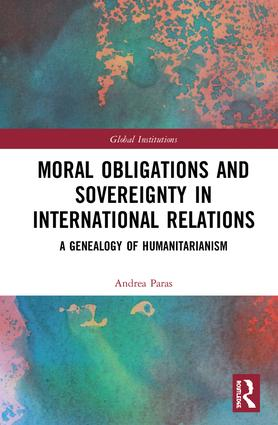 Moral Obligations and Sovereignty in International Relations: A Genealogy of Humanitarianism book cover