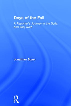 Days of the Fall: A Reporter's Journey in the Syria and Iraq Wars, 1st Edition (Hardback) book cover
