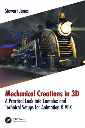 Mechanical Creations in 3D: A Practical Look into Complex and Technical Setups for Animation & VFX book cover