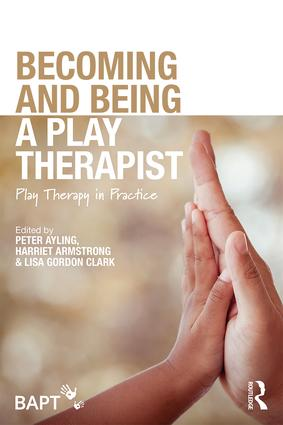 Becoming and Being a Play Therapist: Play Therapy in Practice, 1st Edition (e-Book) book cover