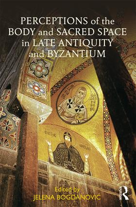 Perceptions of the Body and Sacred Space in Late Antiquity and Byzantium: 1st Edition (Hardback) book cover