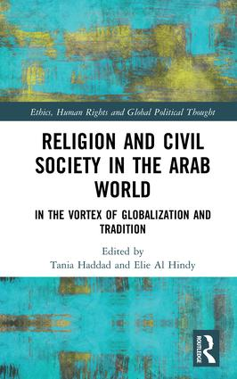 Religion and Civil Society in the Arab World: In the Vortex of Globalization and Tradition, 1st Edition (Hardback) book cover