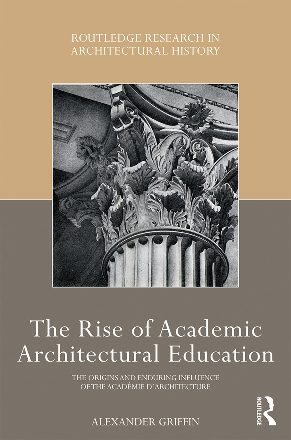 The Rise of Academic Architectural Education: The origins and enduring influence of the Académie d'Architecture book cover