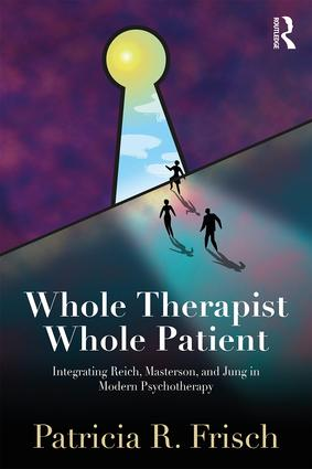 Whole Therapist, Whole Patient: Integrating Reich, Masterson, and Jung in Modern Psychotherapy, 1st Edition (Paperback) book cover