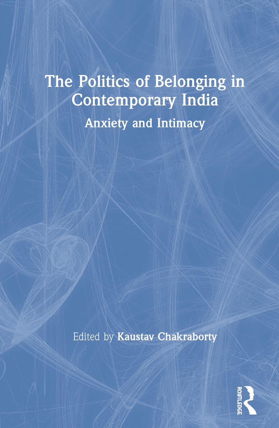 The Politics of Belonging in Contemporary India: Anxiety and Intimacy book cover