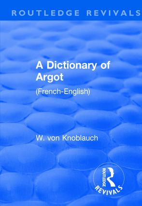 Revival: A Dictionary of Argot (1912): (French-English), 1st Edition (Paperback) book cover