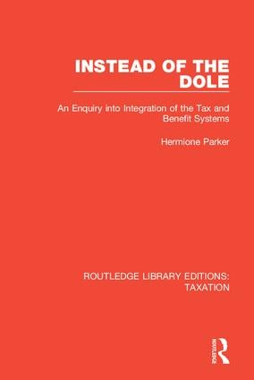 Instead of the Dole: An Enquiry into Integration of the Tax and Benefit Systems book cover