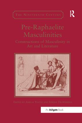 Pre-Raphaelite Masculinities: Constructions of Masculinity in Art and Literature book cover