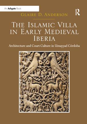 The Islamic Villa in Early Medieval Iberia: Architecture and Court Culture in Umayyad Córdoba book cover