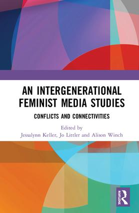 An Intergenerational Feminist Media Studies: Conflicts and connectivities book cover
