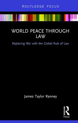 World Peace Through Law: Replacing War with the Global Rule of Law book cover