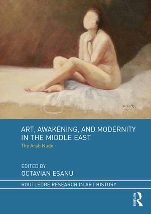 Art, Awakening, and Modernity in the Middle East: The Arab Nude book cover