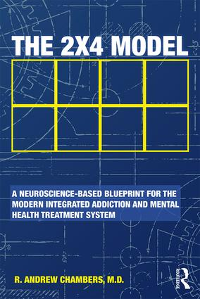 The 2 x 4 Model: A Neuroscience-Based Blueprint for the Modern Integrated Addiction and Mental Health Treatment System, 1st Edition (Paperback) book cover