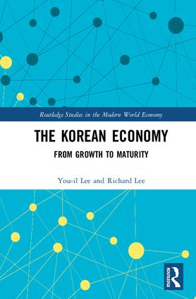 The Korean Economy: From Growth to Maturity, 1st Edition (Hardback) book cover