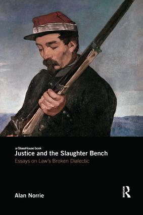Justice and the Slaughter Bench: Essays on Law's Broken Dialectic, 1st Edition (Paperback) book cover