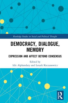 Democracy, Dialogue, Memory: Expression and Affect Beyond Consensus, 1st Edition (Hardback) book cover