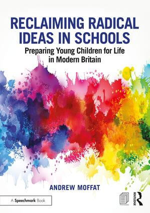 Reclaiming Radical Ideas in Schools: Preparing Young Children for Life in Modern Britain (Paperback) book cover