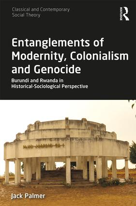 Entanglements of Modernity, Colonialism and Genocide: Burundi and Rwanda in Historical-Sociological Perspective, 1st Edition (Paperback) book cover