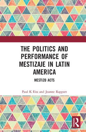 The Politics and Performance of Mestizaje in Latin America: Mestizo Acts, 1st Edition (Hardback) book cover