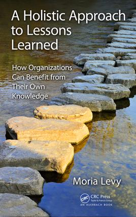 A Holistic Approach to Lessons Learned: How Organizations Can Benefit from Their Own Knowledge, 1st Edition (Hardback) book cover