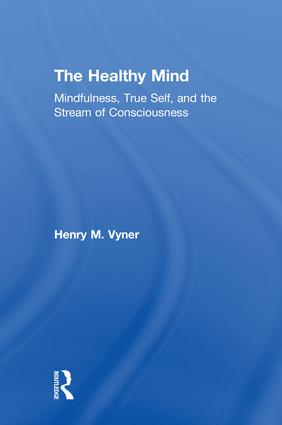 The Healthy Mind: Mindfulness, True Self, and the Stream of Consciousness, 1st Edition (Hardback) book cover