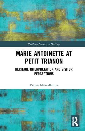 Marie Antoinette at Petit Trianon: Heritage Interpretation and Visitor Perceptions book cover